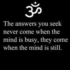 As respostas que você procura nunca virão quando sua mente estiver ocupada, elas virao quando sua mente estiver limpa