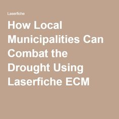 Learn how #Laserfiche #ECM can strategically tailor two processes urgent in #drought conditions: #publicrecords requests and mobile approval processes. | #workflow #streamlining #localgov #municipalities