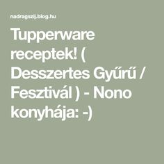 Tupperware receptek! ( Desszertes Gyűrű / Fesztivál ) - Nono konyhája: -) Tupperware, Math, Blog, Math Resources, Blogging, Tub, Mathematics