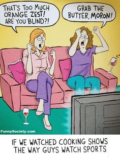 If we watched cooking shows the way guys watch sports!
