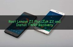 Root Lenovo Z2 Plus A step by step guide to root lenovo Z2 plus and Lenovo Zuk Z2 and install TWRP Recovery. We will first install twrp recovery and root Z2 Plus.