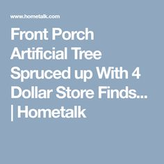 Front Porch Artificial Tree Spruced up With 4 Dollar Store Finds... | Hometalk