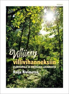 Villiinny villivihanneksiin : elinvoimaa ja energiaa luonnosta / Raija Kivimetsä.