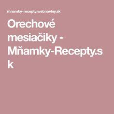 Orechové mesiačiky - Mňamky-Recepty.sk