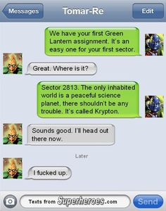 You had one job Tomar-Re!  http://textsfromsuperheroes.com/