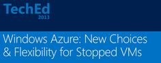 Best of MS TechEd 2013: Windows Azure VMs: New Choices for Stopped VMs provides Cost-Effective Flexibility
