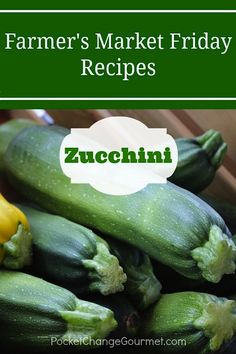 Farmers Market Recipes - Zucchini. Also included are preservation techniques (freezing and pickling!)