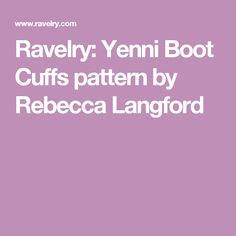 Ravelry: Yenni Boot Cuffs pattern by Rebecca Langford