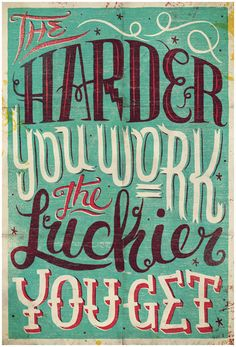 The harder you work…