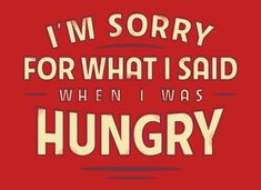 """I'm Sorry For What I Said When I Was Hungry"" graphic t-shirt.  Because Hangry is a thing.  Comfy, super soft tees and hoodies."