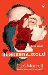 Géczi János: A Bunkerrajzoló - Likó Marcell-élettörténet-rekonstrukció Trademark Registration, White Books, Sendai, Allegedly, Love Book, Persona, Third, Acting, Believe