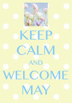keep calm and welcome May / Created with Keep Calm and Carry On for iOS #keepcalm #May