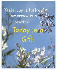 Today is a gift.  www.GratitudeHabitat.com #gift-gratitude #inspirational-quote