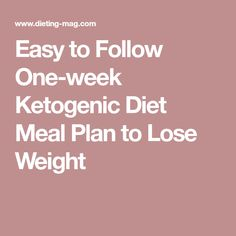 Easy to Follow One-week Ketogenic Diet Meal Plan to Lose Weight