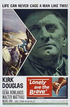 "LONELY ARE THE BRAVE (1962) - Kirk Douglas - Gena Rowlands - Walter Mathau - Michael Kane - Carroll O'Conner - William Schallert - Karl Swenson - George Kennedy - Screenplay by Dalton Trumbo - Based on the book, ""Brave Cowboy"" by Edward Abbey - Directed by David Miller - Universal-International Pictures - Movie poster."