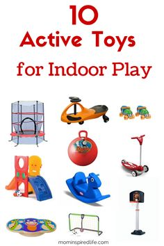 10 Active Toys for Indoor Play. Our favorite toys that keep kids active when we can't get outside to play!