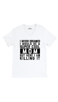 I Never Dreamed I Would Be A Super Cool Mom V-Neck Tee | Sarcastic Me – Sarcastic ME