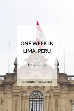 One Week In Lima Peru: A Travel Guide