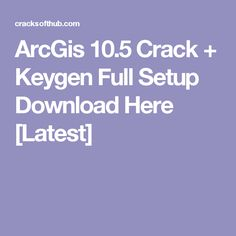 ArcGIS 10 5 Full Version Free Download With Crack   Secure