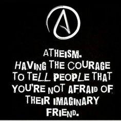 We aren't afraid of your imaginary friend.