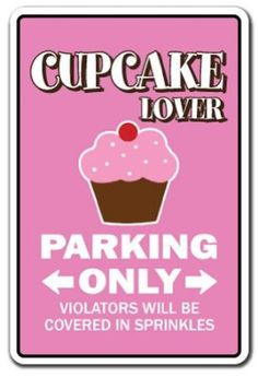 Amazon.com: CUPCAKE LOVER Parking Sign gag novelty gift funny bake bakery pastry chef cake dessert: Home & Kitchen
