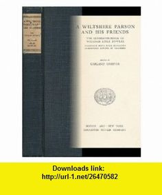 A Wiltshire Parson and His Friends The Correspondence of William Lisle Bowles, Together with Four Hitherto Unidentified Reviews By Coleridge Garland Greever, William Lisle Bowles ,   ,  , ASIN: B0016CXKV2 , tutorials , pdf , ebook , torrent , downloads , rapidshare , filesonic , hotfile , megaupload , fileserve