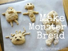 Make monster bread -- kids LOVE to do this! You can make your own bread dough or buy pre-made pizza dough...