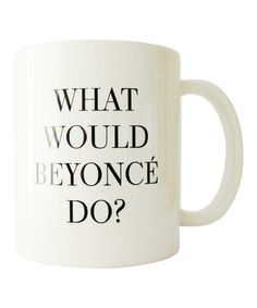 This 'What Would Beyonce Do?' Mug by Charm & Gumption is perfect! #zulilyfinds