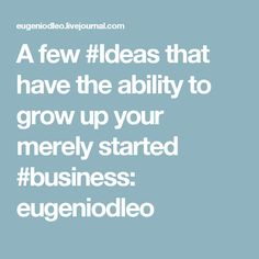 A few #Ideas that have the ability to grow up your merely started #business: eugeniodleo