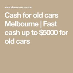 Cash for old cars Melbourne | Fast cash up to $5000 for old cars