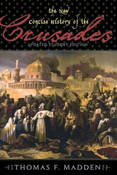 The New Concise History of the Crusades (Critical Issues in World and International History) by Thomas F. Madden