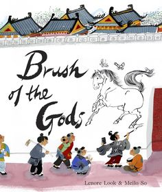Excerpted from Brush Of The Gods by Lenore Look, illustrated by Meilo So. Copyright 2013 by Lenore Look and Meilo So. Excerpted by permissio...