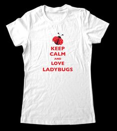 Keep Calm and Love Ladybugs T-Shirt - Printed on Soft Cotton T-Shirts for Women and Men/Unisex on Etsy, $19.99