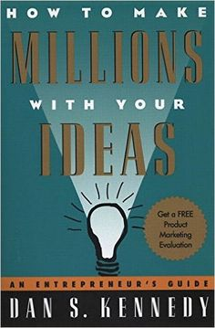 How to Make Millions with Your Ideas: An Entrepreneur's Guide: Amazon.de: Dan S. Kennedy: Fremdsprachige Bücher