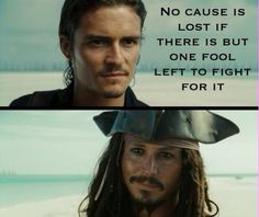This is one of my favorite quotes in Pirates of the Caribbean At World's End. What made it even better was the genuine smile of Jack. It was like he approved of Will's words.