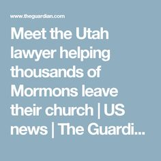 Meet the Utah lawyer helping thousands of Mormons leave their church   US news   The Guardian