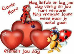 Geniet jou dag Morning Greetings Quotes, Good Morning Messages, Good Morning Wishes, Day Wishes, Good Morning Quotes, Teddy Beer, Evening Greetings, Baby Boy Knitting Patterns, Afrikaanse Quotes