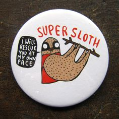 Hey, I found this really awesome Etsy listing at https://www.etsy.com/listing/226531532/super-sloth-badge-pocket-mirror-magnet