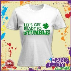 St Patricks Day Irish Clover Get Ready To Stumble Funny Womens T Shirt  Our Price: £10.97