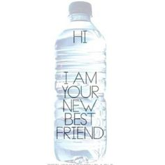 Water is your new best friend, the bottle... not so much. BPA-Free is the way to go!