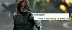 Your life, Bucky. Definitely your life.