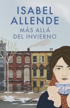 MAS ALLA DEL INVIERNO Isabel Allende parte de la célebre cita de Albert Camus -«en medio del invierno aprendí por fin que había en mí un verano invencible»
