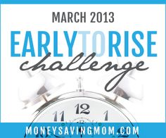 Want to make over your mornings? Join the Early to Rise Challenge on MoneySavingMom.com! Begins March 1, 2013.