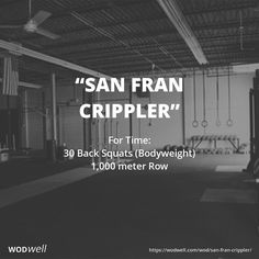 For Time: 30 Back Squats (Bodyweight); 1,000 meter Row