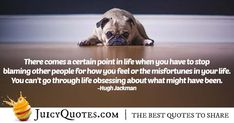 """There comes a certain point in life when you have to stop blaming other people for how you feel or the misfortunes in your life. You can't go through life obsessing about what might have been. Blame Quotes, Try Quotes, Jokes Quotes, Daily Quotes, Blaming Others Quotes, What Might Have Been, Hugh Jackman, Bad News, Be Yourself Quotes"