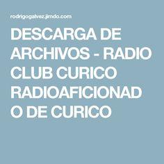 DESCARGA DE ARCHIVOS - RADIO CLUB CURICO RADIOAFICIONADO DE CURICO