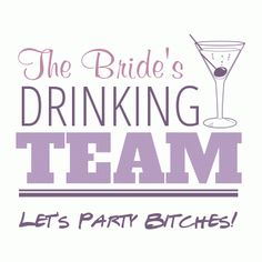 The Brides' Drinking Team - Let's Party Bitches!