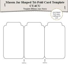 Mason Jar Tri Fold Card Template CU4CU on Craftsuprint designed by Mary Jane Harris - This is a shaped card template. Let your imagination run wild and use it to make cards to sell, or to give to all the special people in your life. You can make pyramid layers for the front, or do a decoupage/layer design