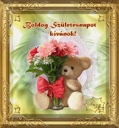 Boldog születésnapot... Birthday Name, Name Day, Teddy Bear, Saint Name Day, Teddy Bears