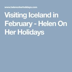Visiting Iceland in February - Helen On Her Holidays